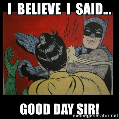 Good Day Sir Meme - i believe i said good day sir batman slappp meme