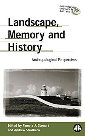 critical theory and the anthropology of heritage landscapes cultural heritage studies books landscape memory and history anthropological