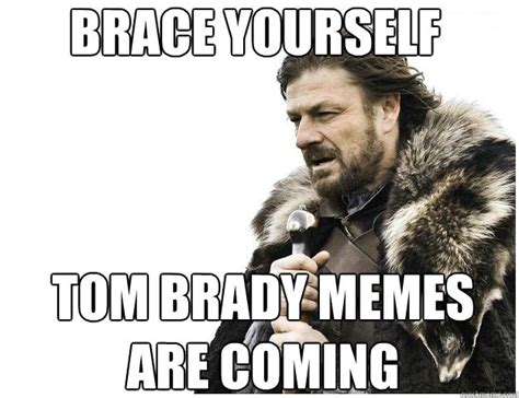 Tom Brady Funny Meme - brace yourself tom brady memes are coming imminent ned