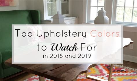 top upholstery colors to for in 2018 and 2019