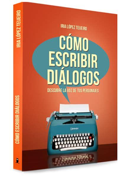 cmo escribir dilogos descubre libro de escritura quot c 243 mo escribir di 225 logos quot literautas