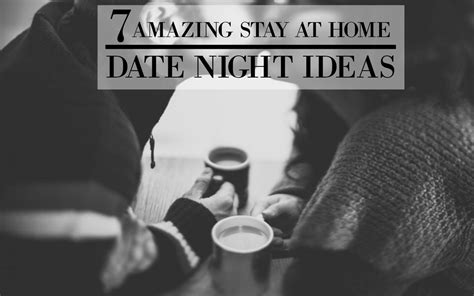 7 amazing stay at home date ideas