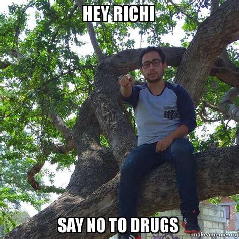 Say No To Drugs Meme - hey richi say no to drugs make a meme