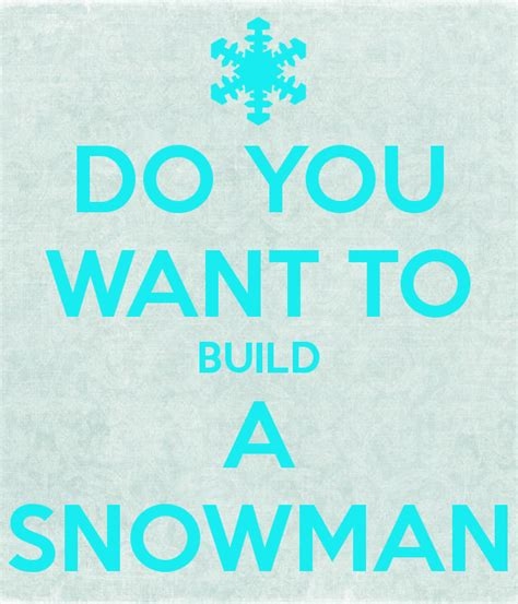 i want to build a house where do i start do you want to build a snowman poster olaf keep calm o