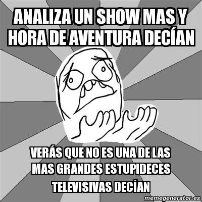 imagenes de memes de un show mas meme whyyy analiza un show mas y hora de aventura dec 237 an