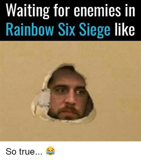 Six Photo Meme - waiting for enemies in rainbow six siege like so true