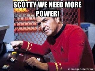 Scotty Meme - scotty we need more power scotty star trek meme generator
