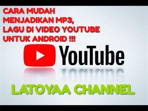 download youtube menjadi mp3 cara mengubah download lagu menjadi mp3 dari youtube