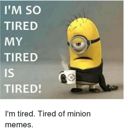 Sleepy Face Meme - tired meme face 28 images i m so tired my tired 5 tired i m tired tired of minion tired