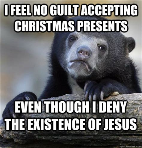 Guilt Meme - i feel no guilt accepting christmas presents even though i