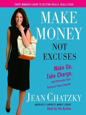 You Dont To Be Rich Jean Chatzky make money not excuses by jean chatzky 183 overdrive