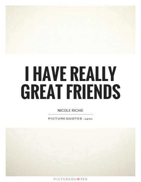 Quote Of The Day From Friend Of Nicoles by I Really Great Friends Picture Quotes