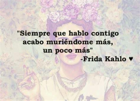 imagenes de frida kahlo con frases lindas im 225 genes con frases de frida kahlo
