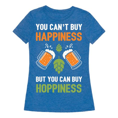 Where Can You Buy Shirts You Can T Buy Happiness But You Can Buy Hoppiness T