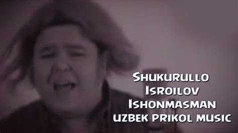 uzbek music youtube shukurullo isroilov ishonmasman uzbek prikol music