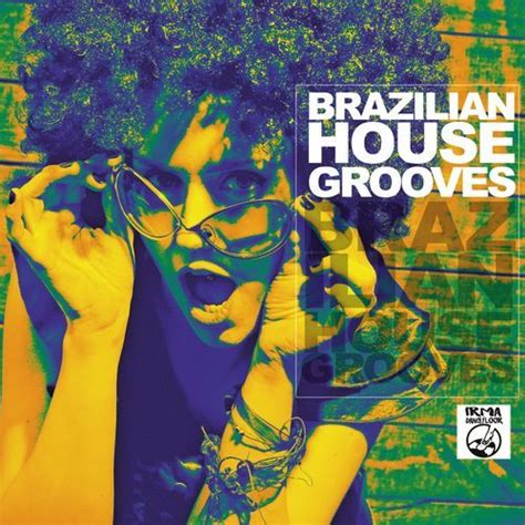 brazilian house music brazilian house grooves mp3 buy full tracklist
