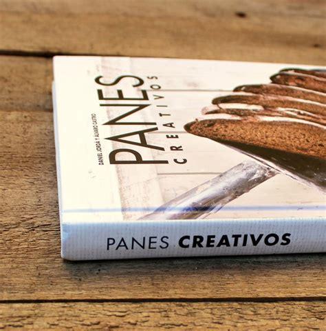 libro el pan de la panes creativos las mejores recetas de pan artesano