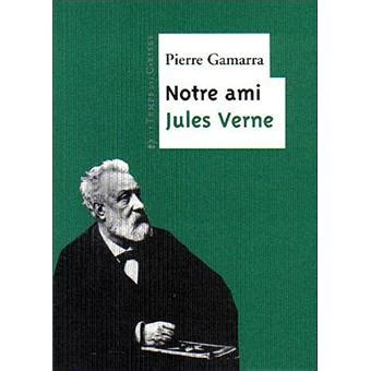 Resume De La Biographie De Jules Verne by Notre Ami Jules Verne Broch 233 Gamarra Achat