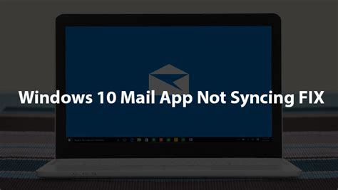 dropbox not syncing windows 10 windows 10 mail app not syncing fix quot not synced yet quot