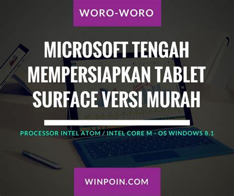 Berapa Microsoft Surface microsoft tengah mempersiapkan tablet surface versi murah