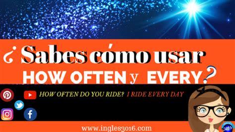 preguntas en ingles how often ingl 233 s 3016 ejemplos de how often y every