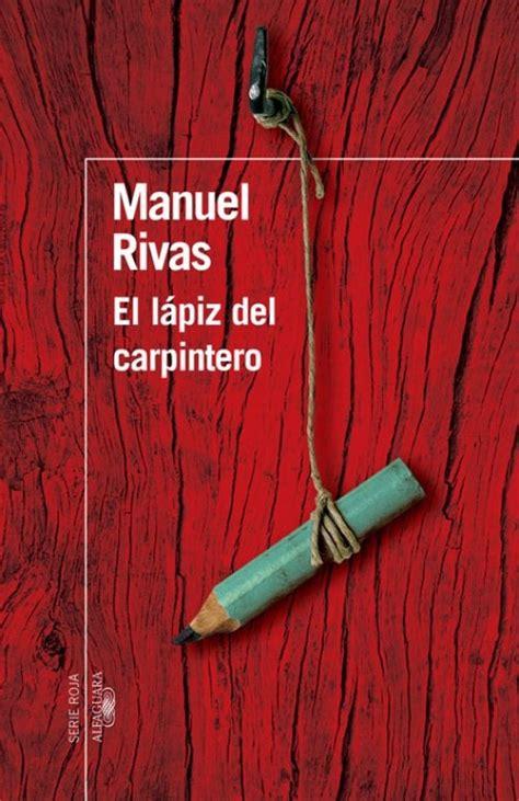 libro el lapiz del carpintero el l 225 piz del carpintero manuel rivas alfaguara 1998 un libro que no puedes dejar de leer es
