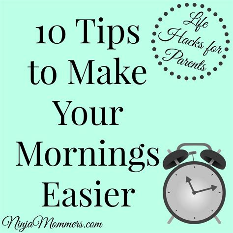 10 Tips To Help Make Hacks For Parents 10 Tips To Make Your Mornings Easier