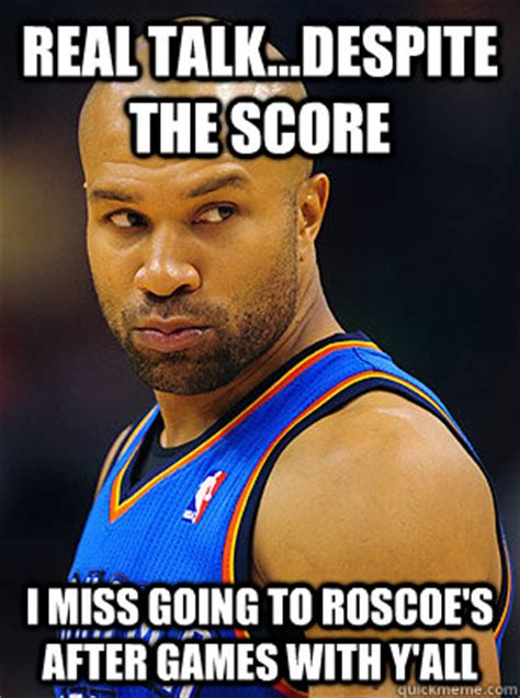 Real Talk Team Meme - real talk despite the score i miss going to roscoe s