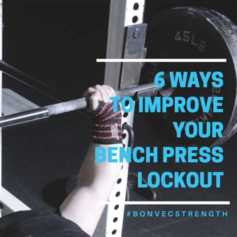 ways to increase your bench press 6 ways to improve your bench press lockout bonvec strength