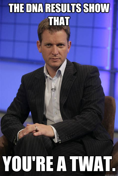 the dna results show that you re a twat jeremy kyle