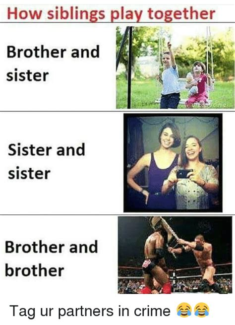 Brother Sister Memes - 25 best memes about sister sister sister sister memes