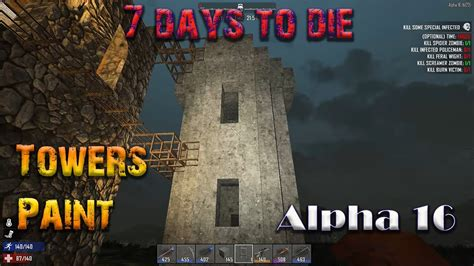 Painting 7 Days To Die by 7 Days To Die Alpha 16 Ep 20 Towers And Paint