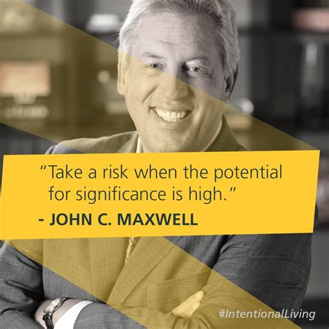How High Will You Climb C Maxwell take a risk when the potential for significance is high c maxwell intentionalliving