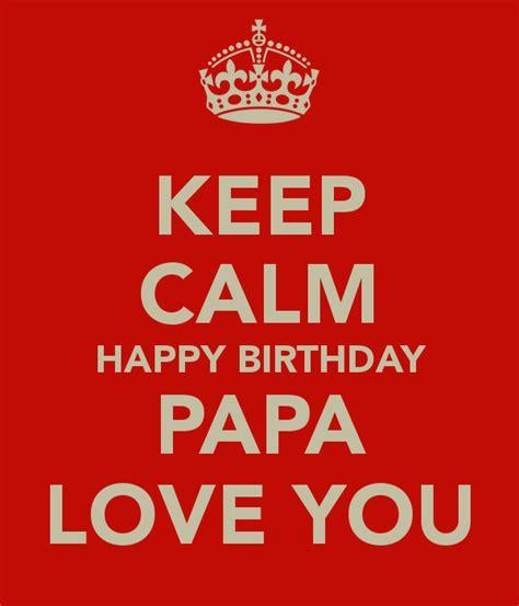 happy birthday papa design keep calm happy birthday papa love you poster keep