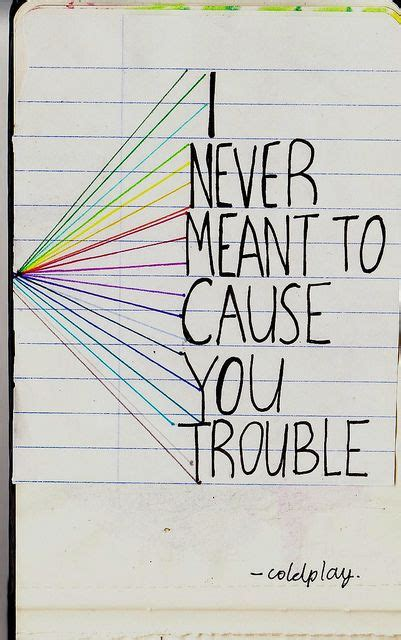 coldplay never meant to cause you trouble 25 best coldplay quotes on pinterest coldplay lyrics