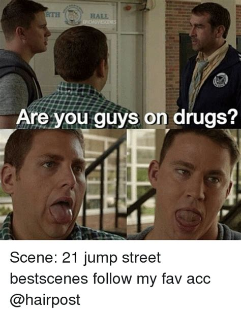 21 Jump Street Memes - are you guys on drugs scene 21 jump street bestscenes
