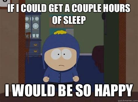 South Park Funny Memes - if i could get a couple hours of sleep i would be so happy