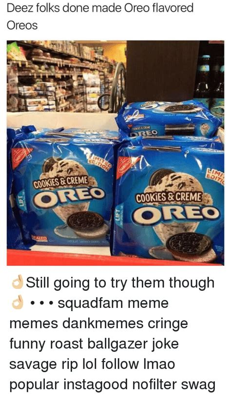 Oreo Memes - deez folks done made oreo flavored oreos eo lim1 cookies creme neo cookies creme aled still