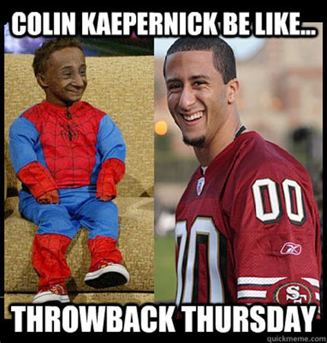 Kaepernick Memes - colin kaepernick be like throwback thursday