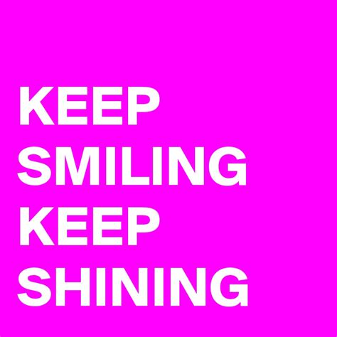 Keep Smiling keep smiling keep shining
