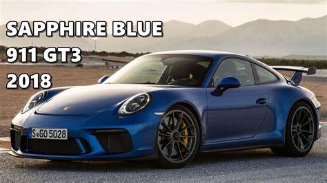 porsche blue gt3 sapphire blue porsche 911 gt3 2018