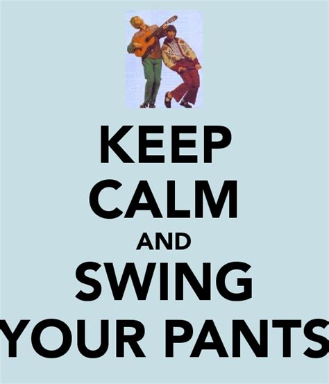 swing your pants keep calm and swing your pants poster keep calm o matic