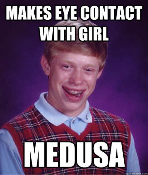 Eye Contact Meme - makes eye contact with girl medusa bad luck brian