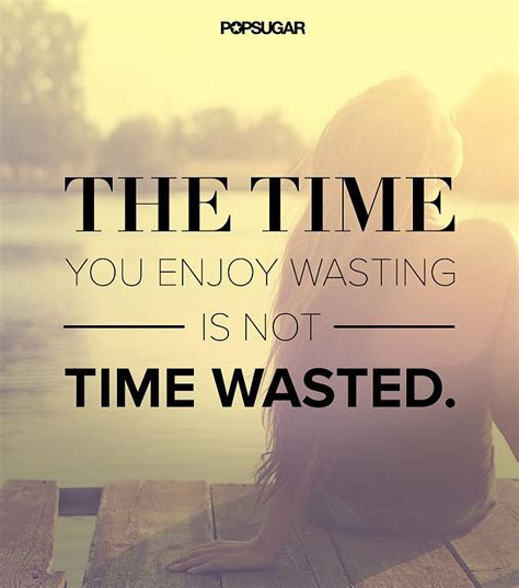 Time Quotes It S Not Wasted Time Just Happy And Things To Remember