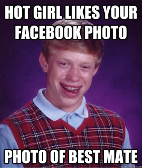 Your Hot Meme - hot girl likes facebook photo bad luck brian know your