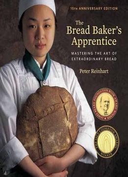 Pdf Bread Bakers Apprentice Mastering Extraordinary by The Bread Baker S Apprentice 15th Anniversary Edition