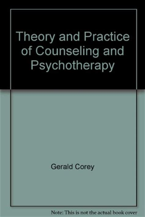 theory and practice of counseling and psychotherapy theory and practice of counseling and psychotherapy gerald