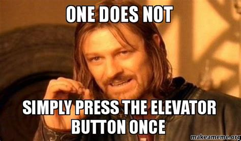One Does Not Simply Meme - one does not simply press the elevator button once one
