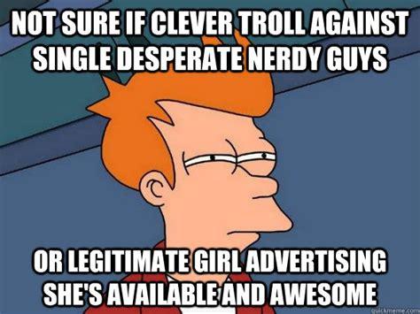 Desperate Girlfriend Meme - not sure if clever troll against single desperate nerdy