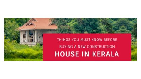 buy a house in kerala things you must know before buying a new construction house in kerala